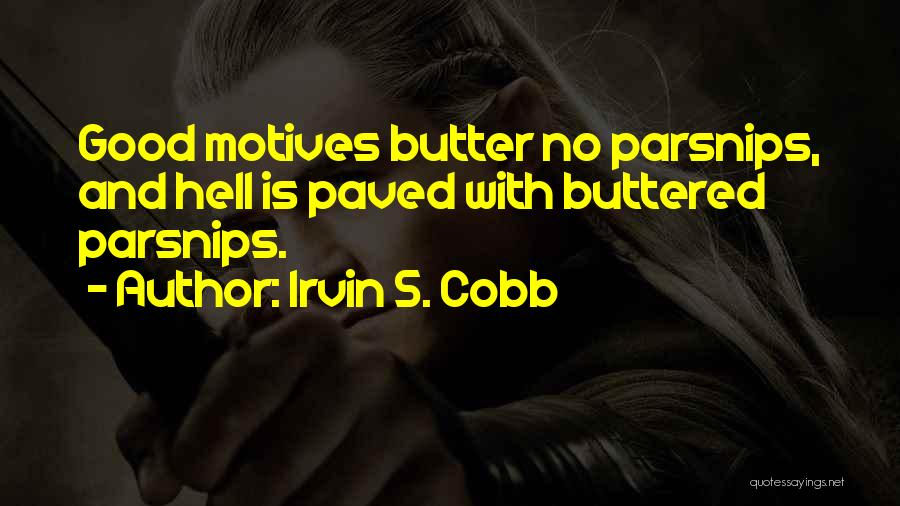 Intentions And Motives Quotes By Irvin S. Cobb