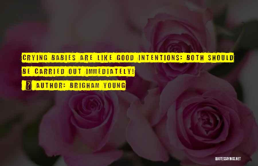 Intentions Quotes By Brigham Young