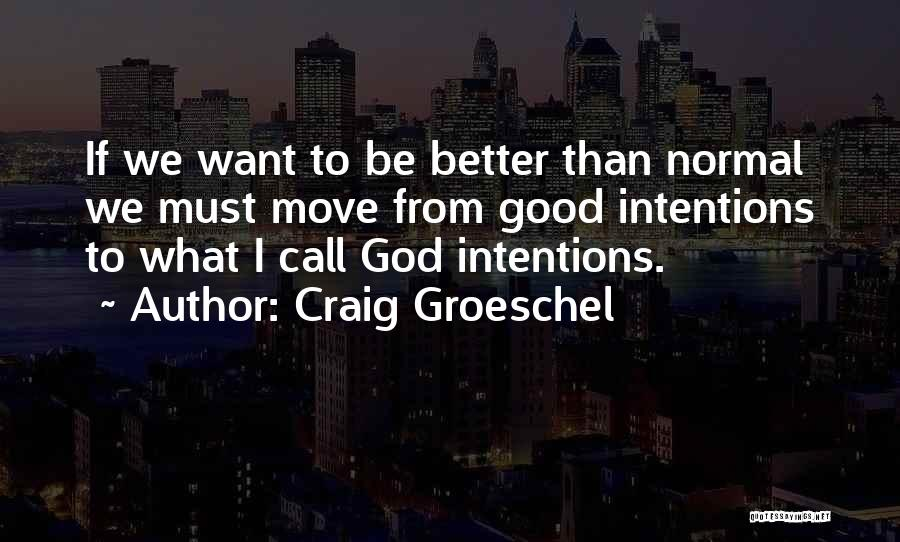 Intentions Quotes By Craig Groeschel