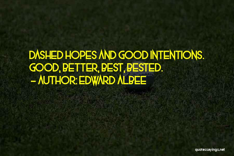 Intentions Quotes By Edward Albee