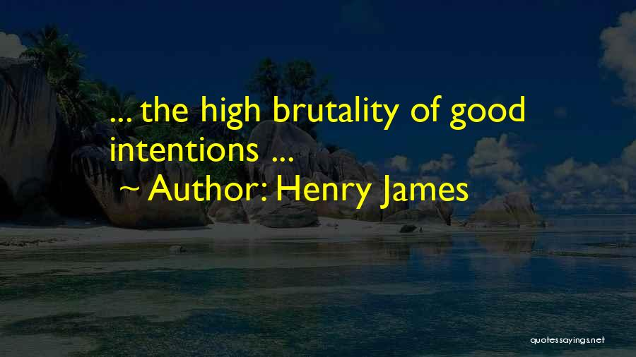 Intentions Quotes By Henry James