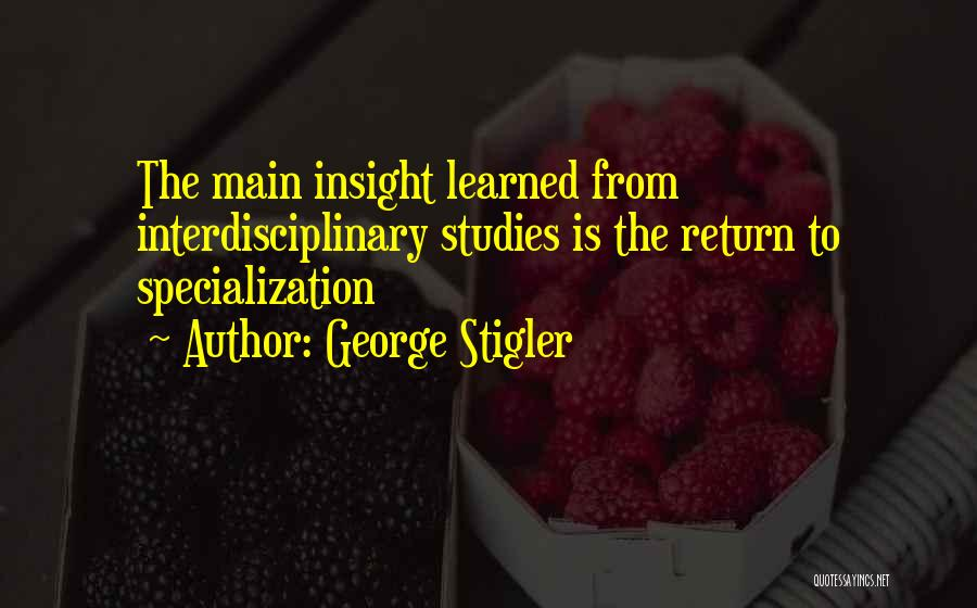 Interdisciplinary Quotes By George Stigler