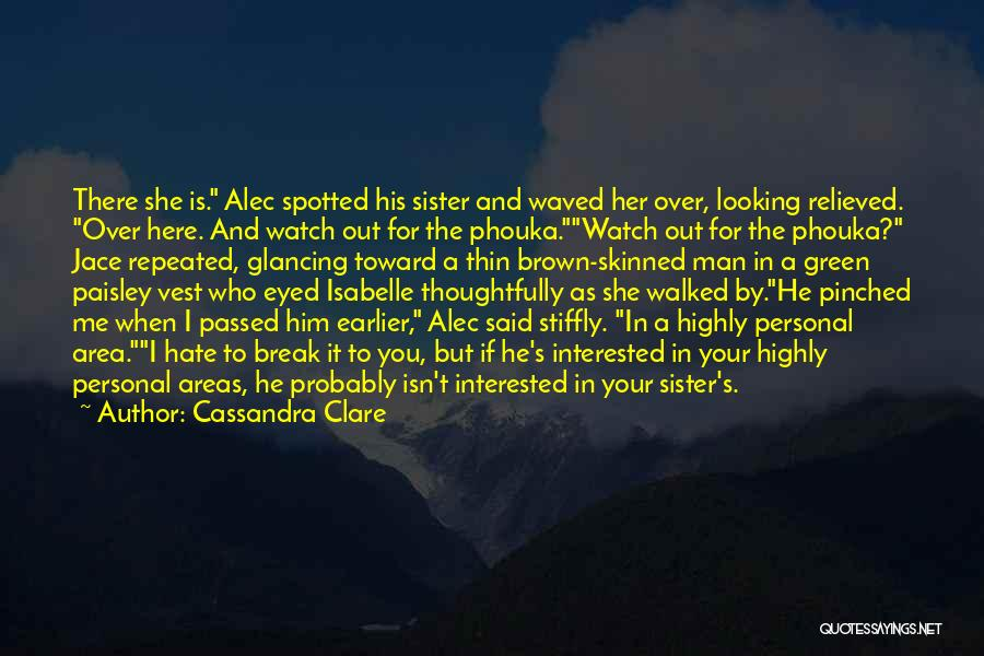Interested In Him Quotes By Cassandra Clare
