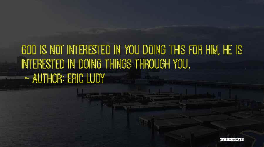 Interested In Him Quotes By Eric Ludy