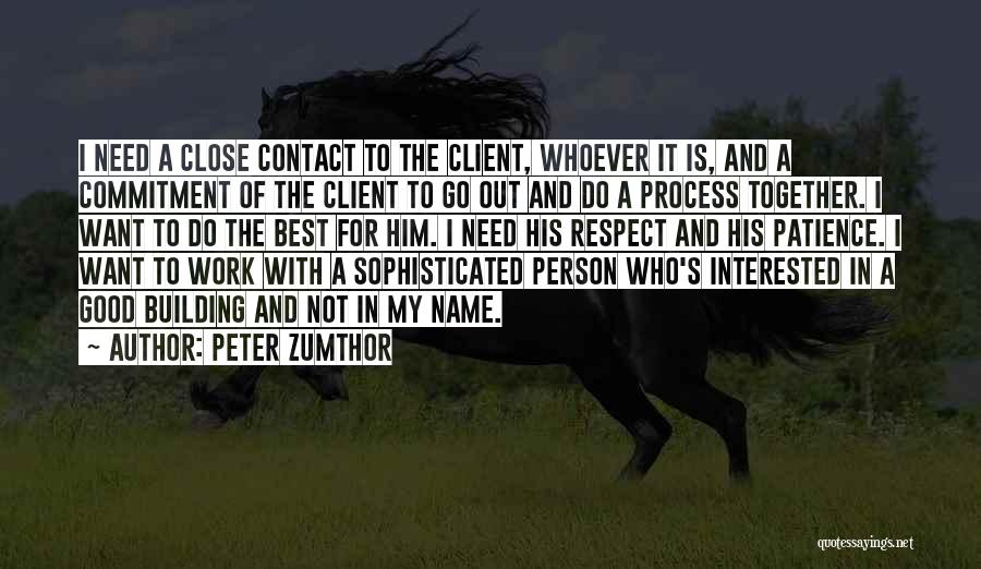 Interested In Him Quotes By Peter Zumthor