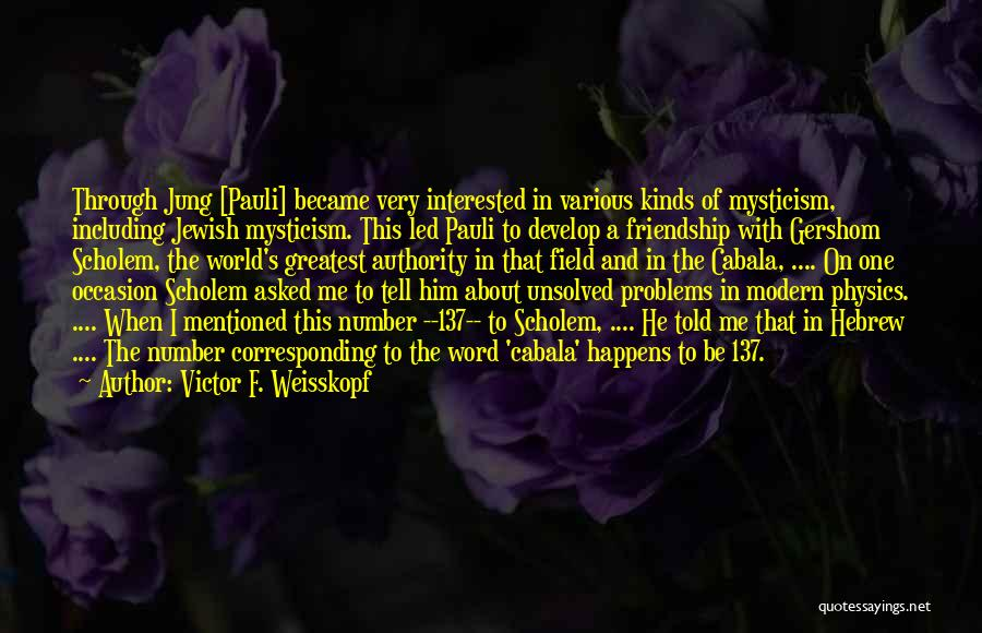 Interested In Him Quotes By Victor F. Weisskopf