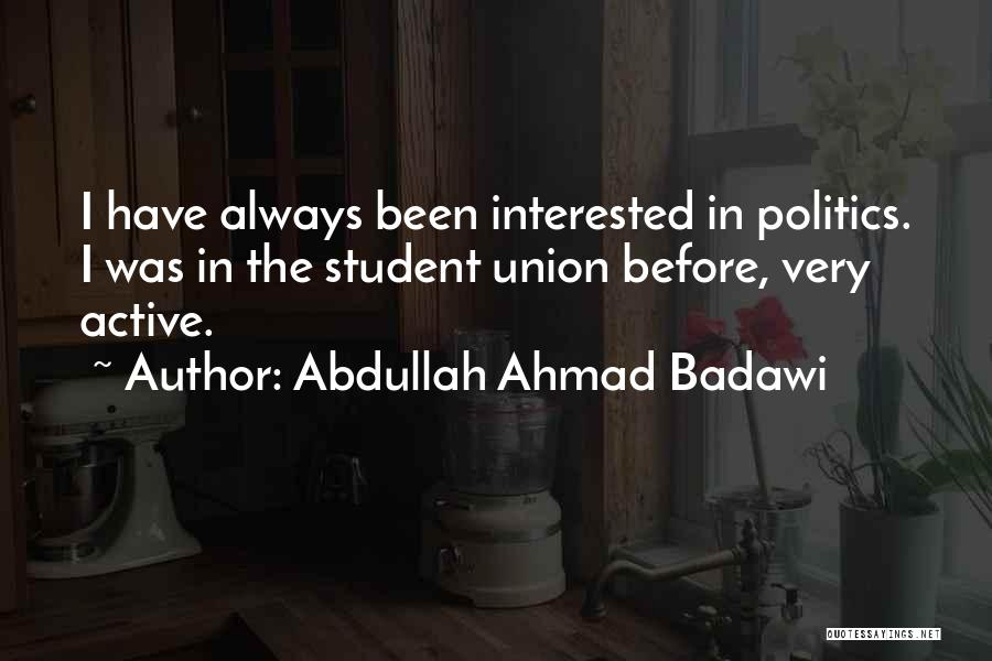 Interested In Politics Quotes By Abdullah Ahmad Badawi