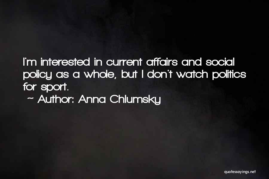 Interested In Politics Quotes By Anna Chlumsky