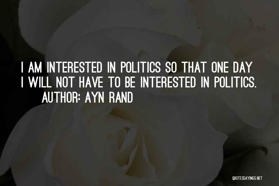Interested In Politics Quotes By Ayn Rand