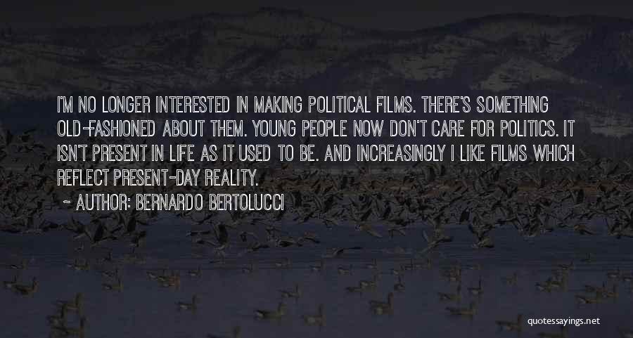 Interested In Politics Quotes By Bernardo Bertolucci