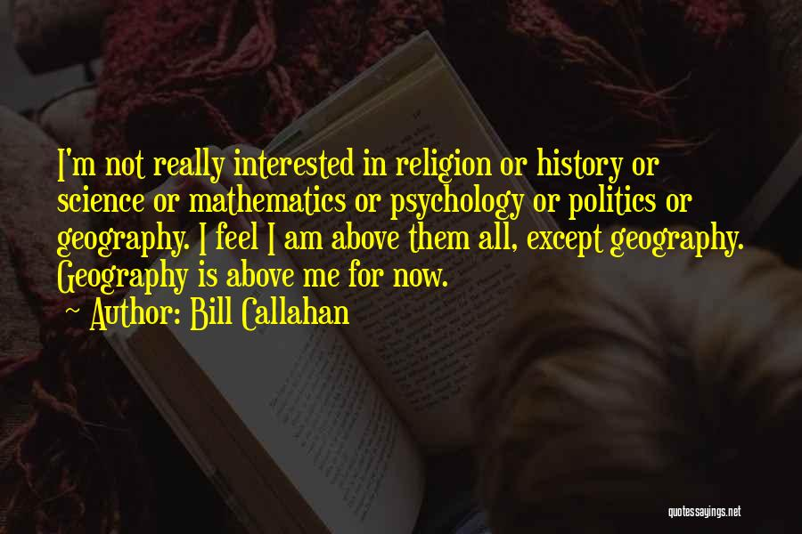 Interested In Politics Quotes By Bill Callahan