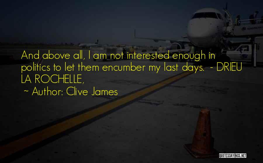 Interested In Politics Quotes By Clive James