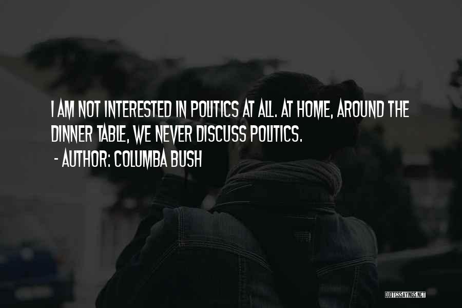 Interested In Politics Quotes By Columba Bush