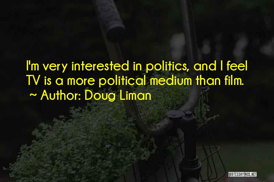 Interested In Politics Quotes By Doug Liman