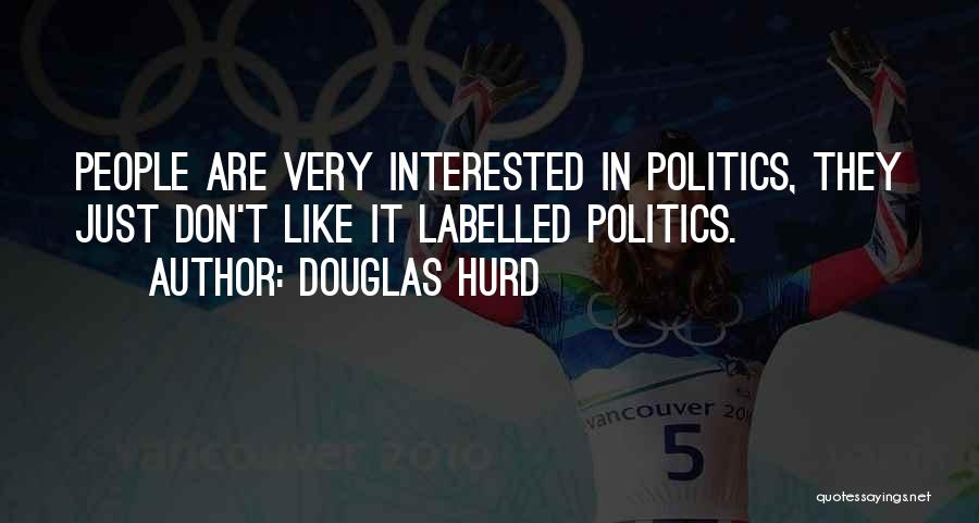 Interested In Politics Quotes By Douglas Hurd