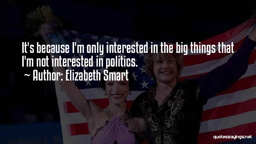 Interested In Politics Quotes By Elizabeth Smart