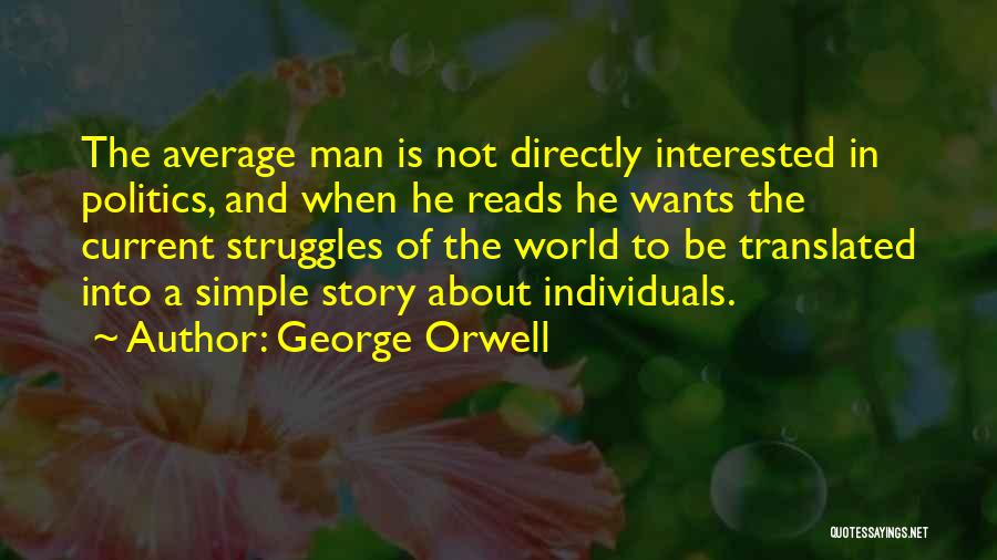 Interested In Politics Quotes By George Orwell