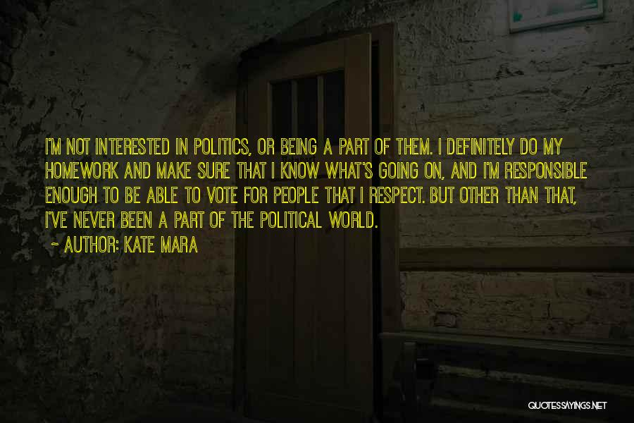 Interested In Politics Quotes By Kate Mara