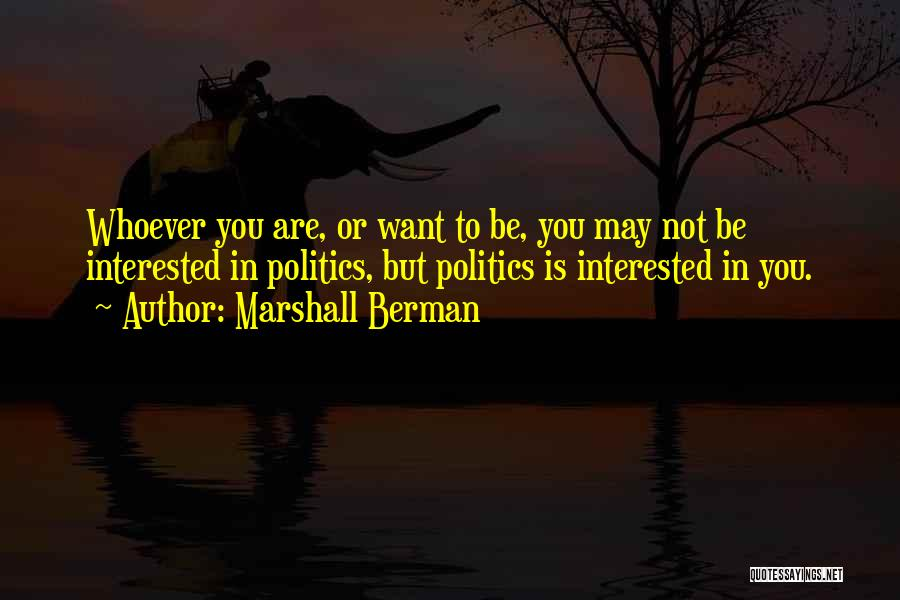 Interested In Politics Quotes By Marshall Berman