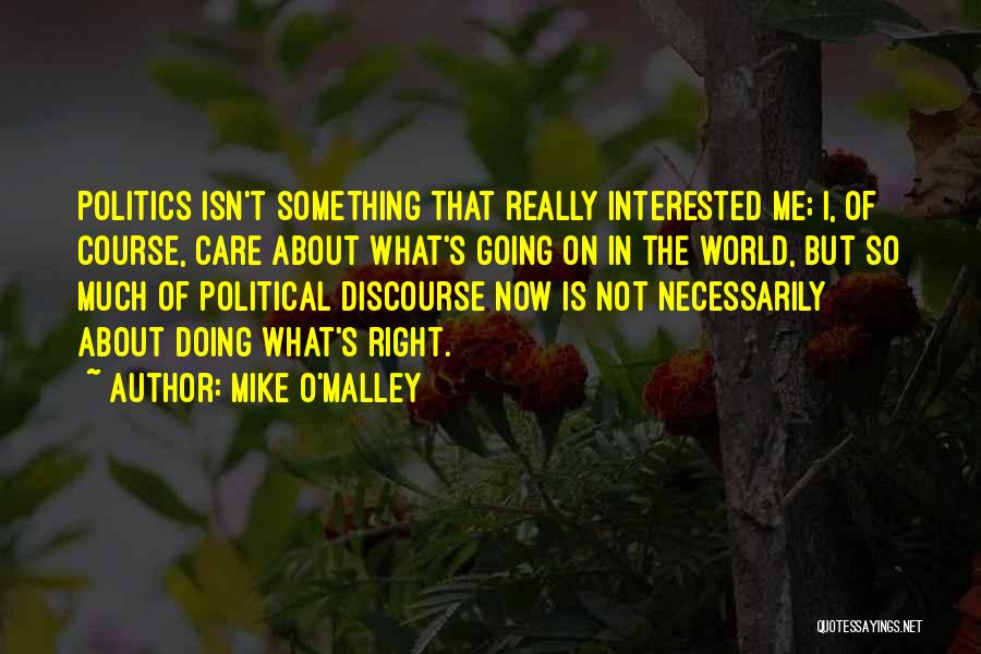 Interested In Politics Quotes By Mike O'Malley