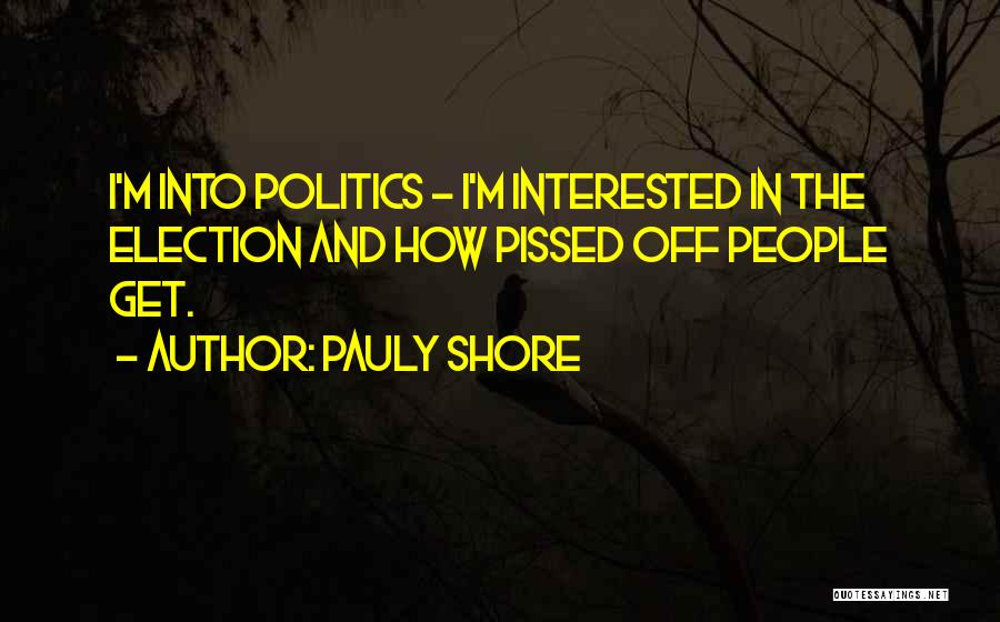 Interested In Politics Quotes By Pauly Shore