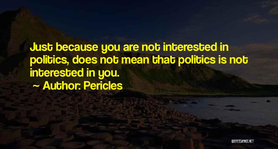 Interested In Politics Quotes By Pericles