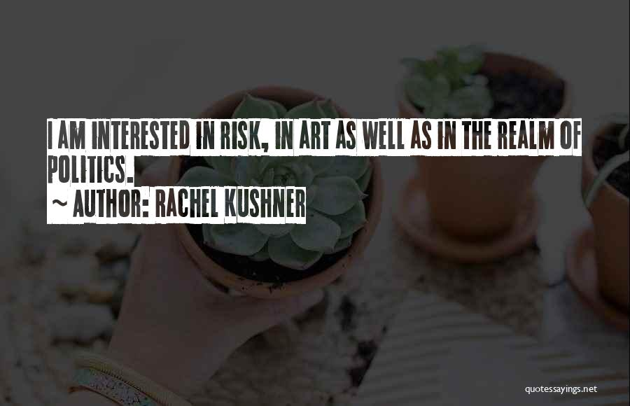 Interested In Politics Quotes By Rachel Kushner