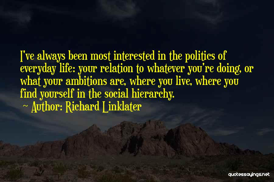 Interested In Politics Quotes By Richard Linklater