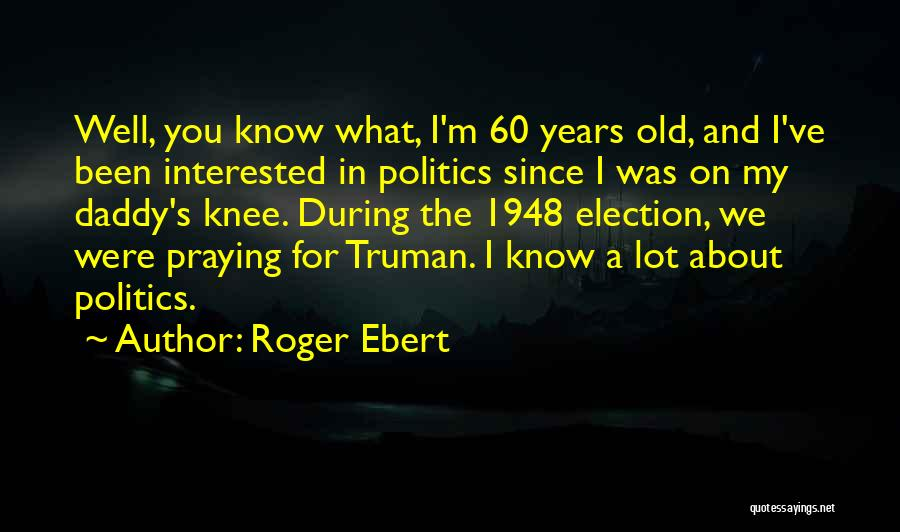 Interested In Politics Quotes By Roger Ebert