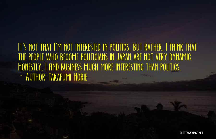 Interested In Politics Quotes By Takafumi Horie