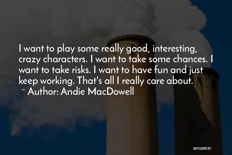 Interesting Characters Quotes By Andie MacDowell