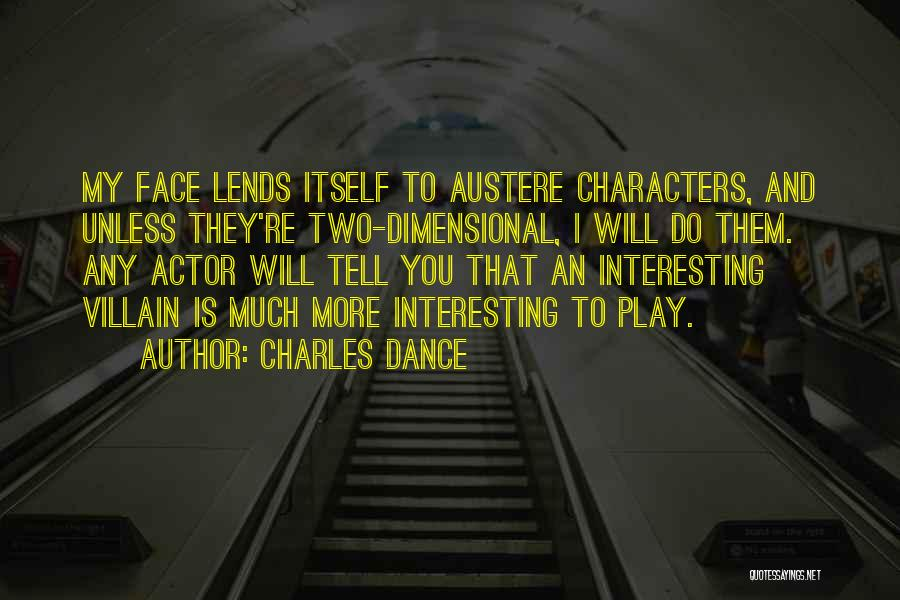 Interesting Characters Quotes By Charles Dance