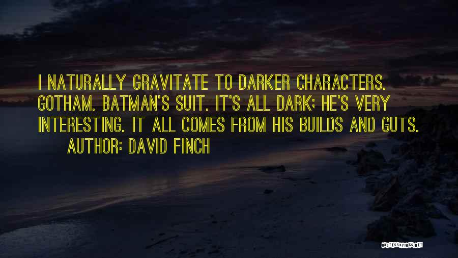 Interesting Characters Quotes By David Finch