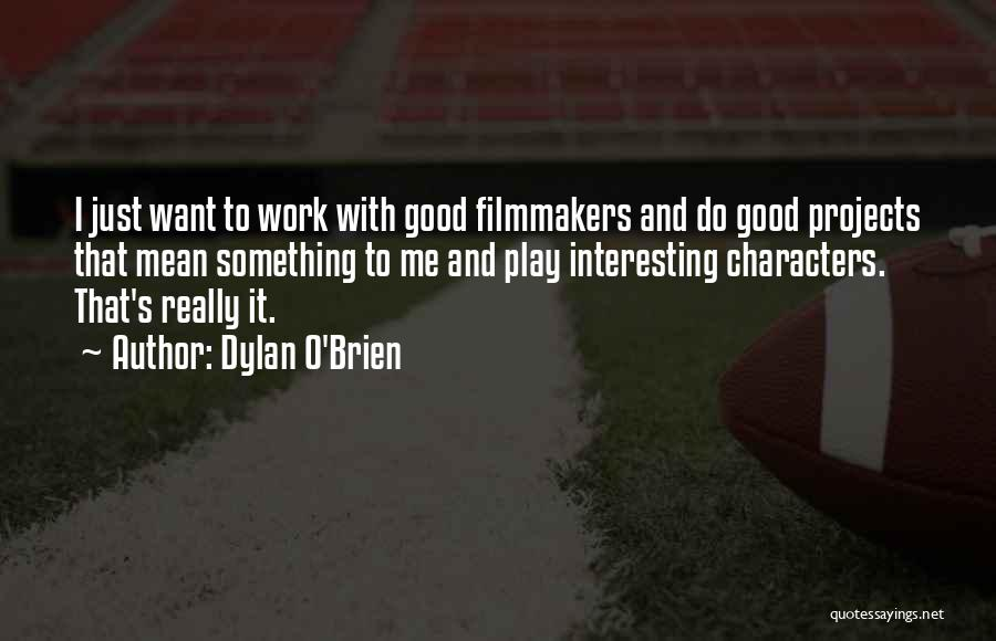 Interesting Characters Quotes By Dylan O'Brien