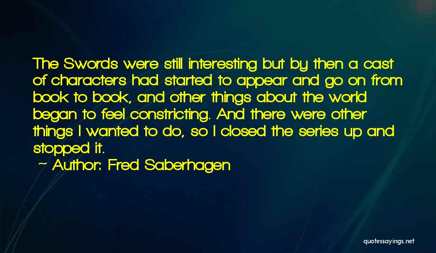Interesting Characters Quotes By Fred Saberhagen