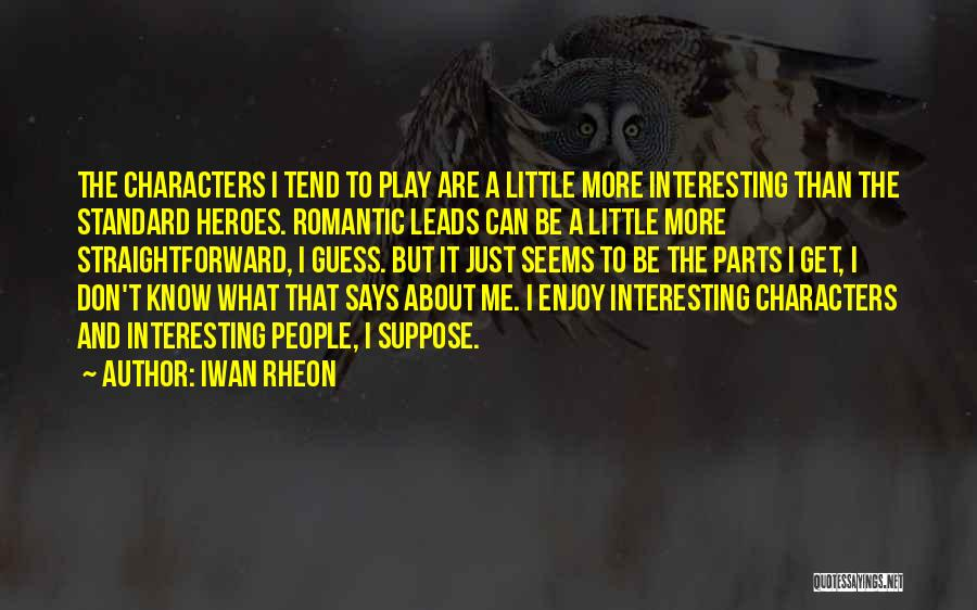 Interesting Characters Quotes By Iwan Rheon