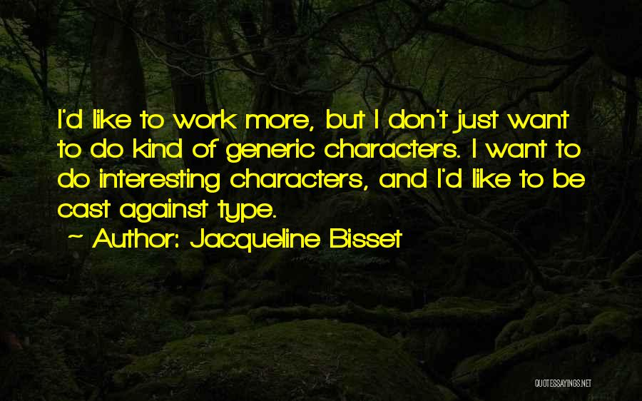 Interesting Characters Quotes By Jacqueline Bisset