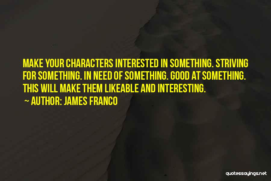 Interesting Characters Quotes By James Franco