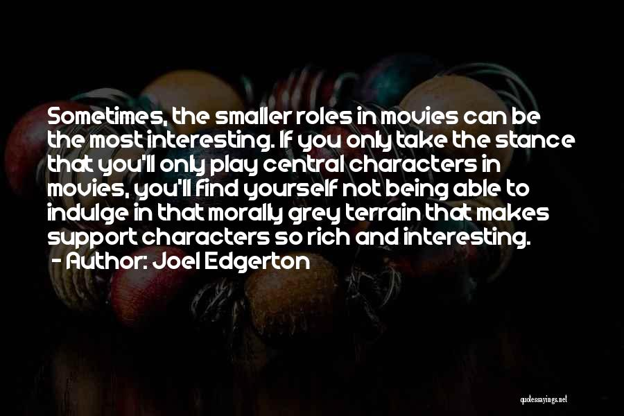Interesting Characters Quotes By Joel Edgerton