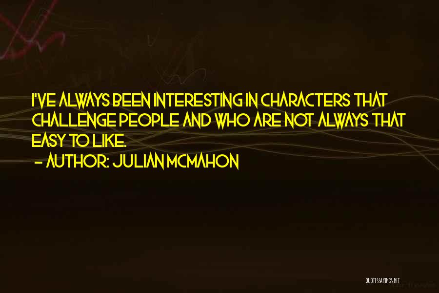 Interesting Characters Quotes By Julian McMahon