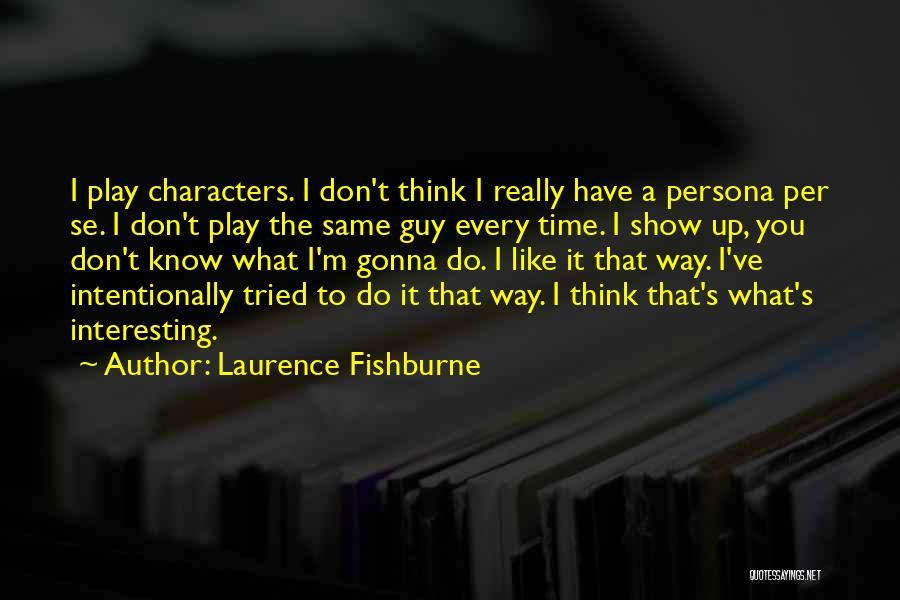 Interesting Characters Quotes By Laurence Fishburne