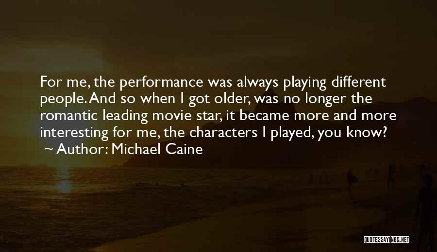 Interesting Characters Quotes By Michael Caine