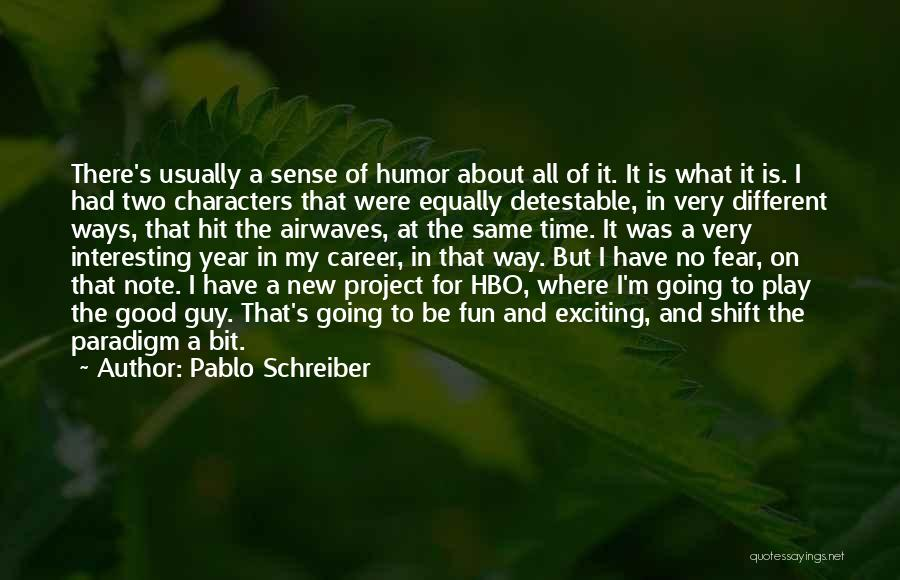 Interesting Characters Quotes By Pablo Schreiber