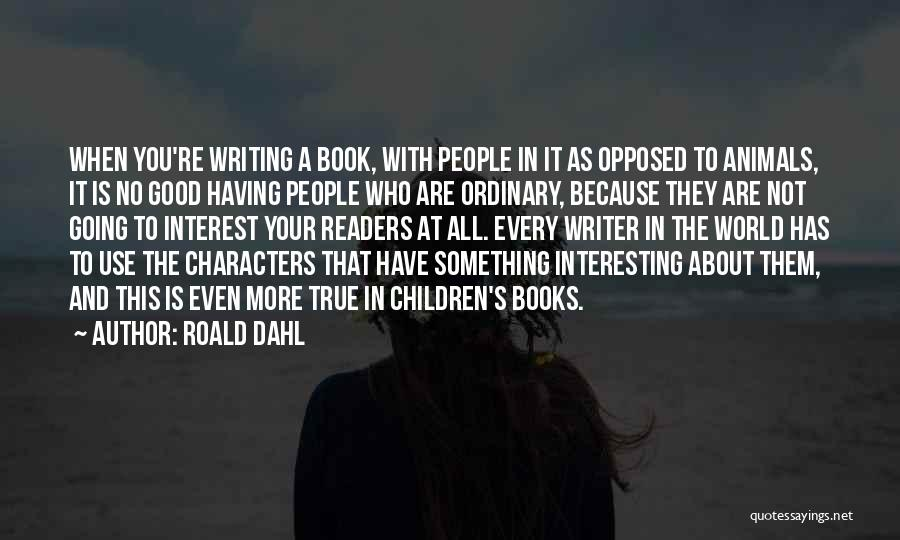 Interesting Characters Quotes By Roald Dahl