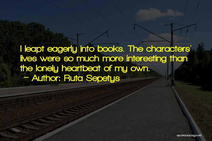 Interesting Characters Quotes By Ruta Sepetys