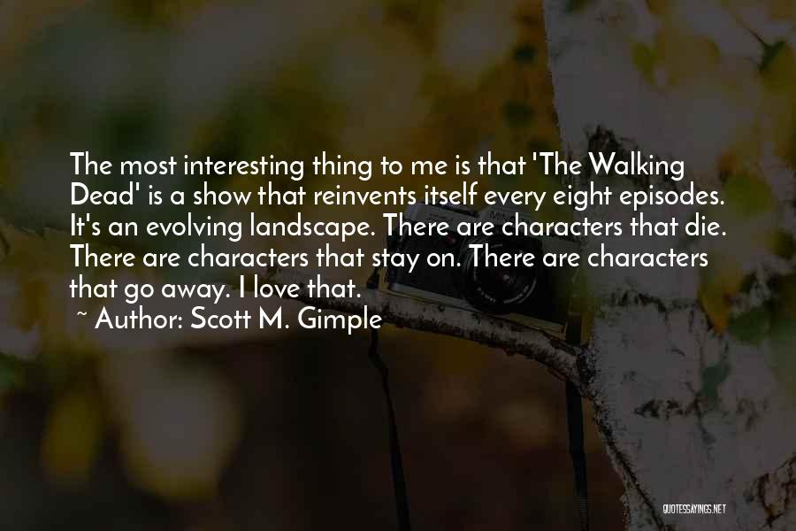 Interesting Characters Quotes By Scott M. Gimple