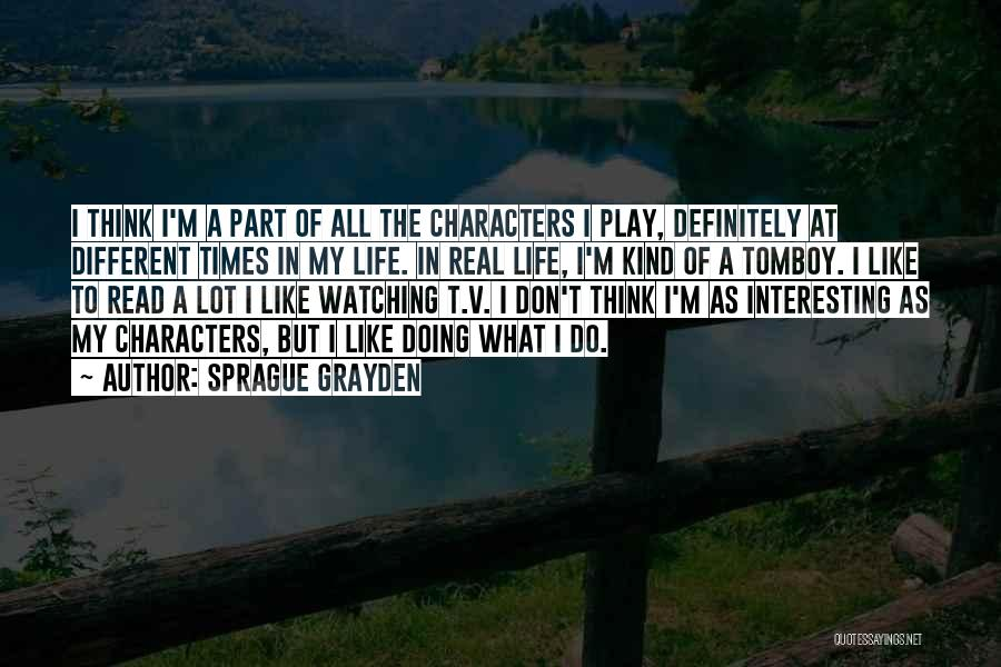 Interesting Characters Quotes By Sprague Grayden