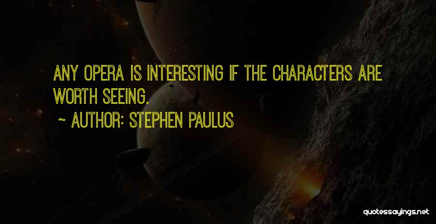 Interesting Characters Quotes By Stephen Paulus