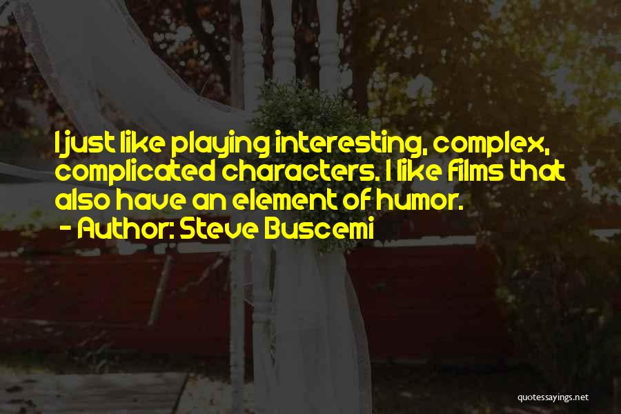Interesting Characters Quotes By Steve Buscemi