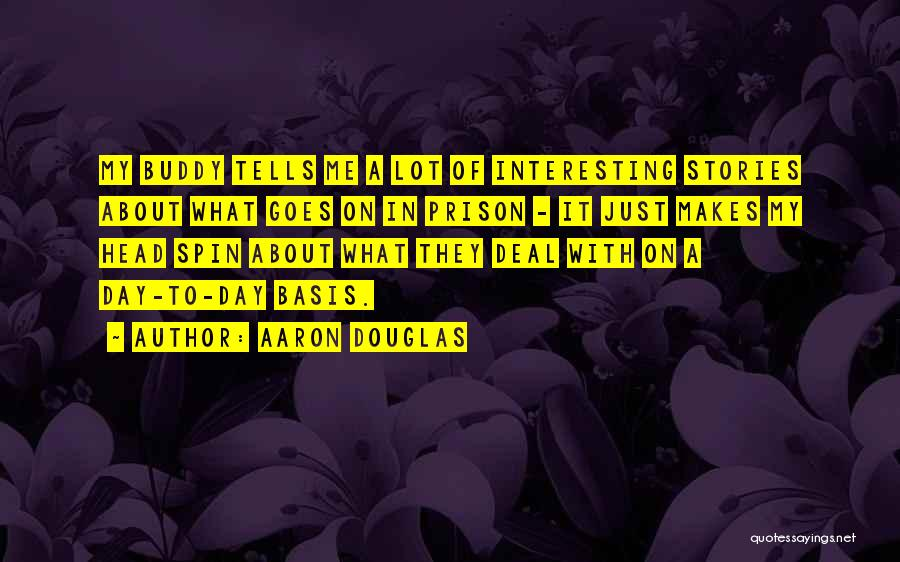Interesting Day Quotes By Aaron Douglas